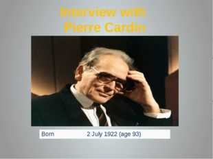 Interview with Pierre Cardin Born 2 July 1922 (age 93)