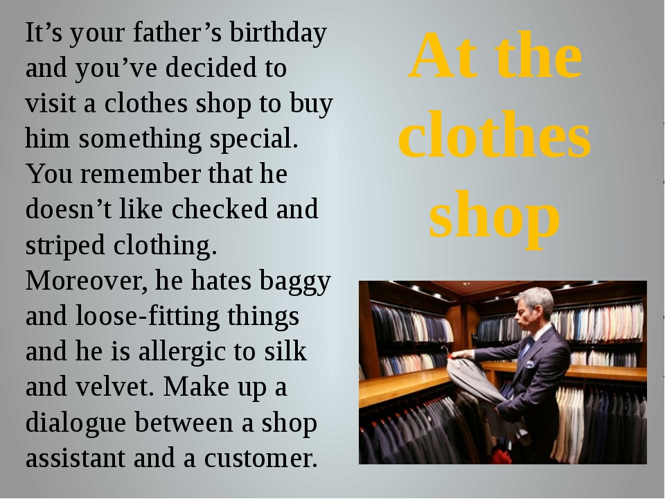 It's your father's birthday and you've decided to visit a clothes shop to bu...
