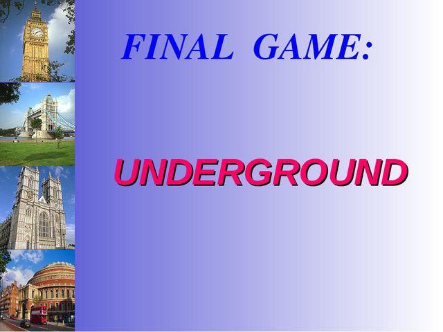FINAL GAME: UNDERGROUND