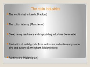 The main industries The wool industry (Leeds, Bradford) The cotton industry (