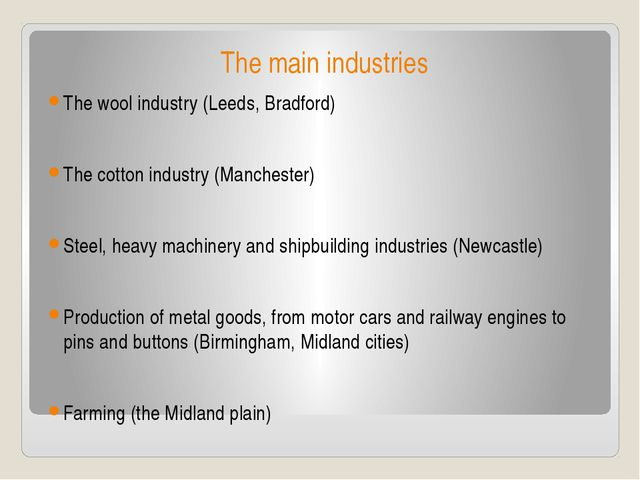 The main industries The wool industry (Leeds, Bradford) The cotton industry (...