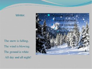 Winter. The snow is falling, The wind is blowing. The ground is white All day
