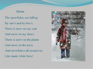 Snow. The snowflakes are falling By one's and by two's. There is snow on my c