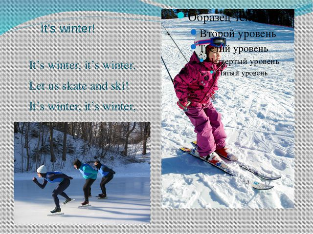 It's winter! It's winter, it's winter, Let us skate and ski! It's winter, it'...