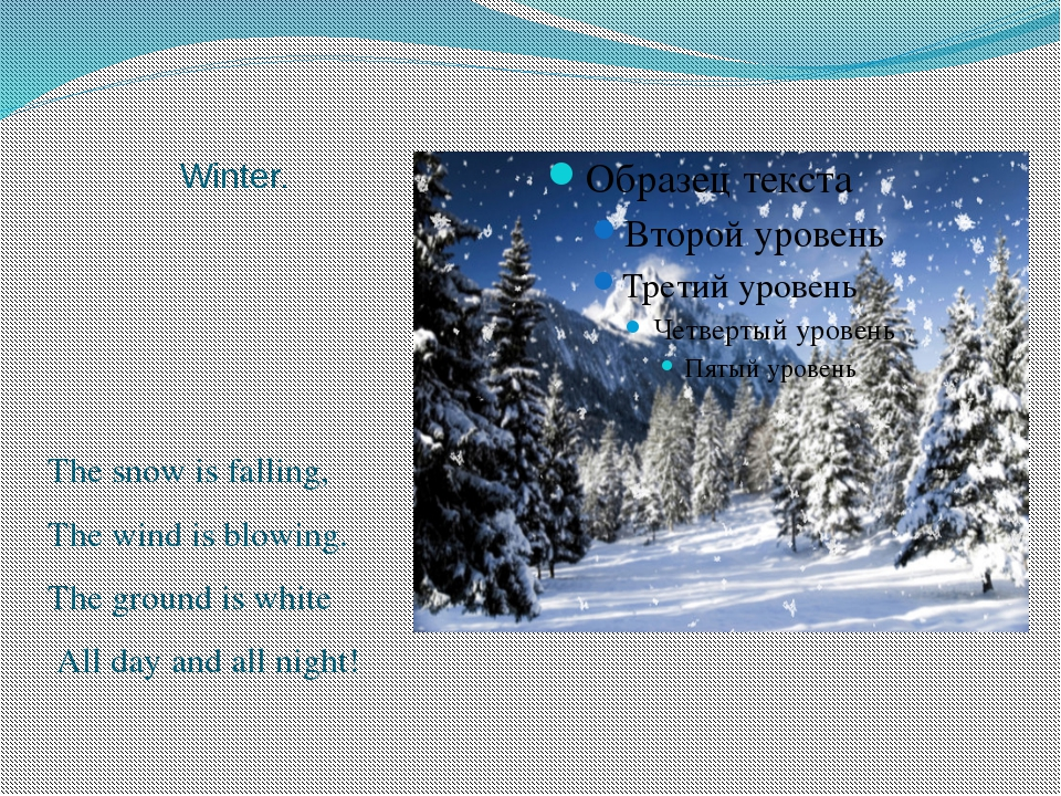 Winter. The snow is falling, The wind is blowing. The ground is white All day...