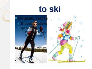 to ski