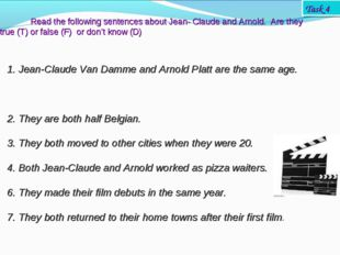1. Jean-Claude Van Damme and Arnold Platt are the same age. 2. They are both