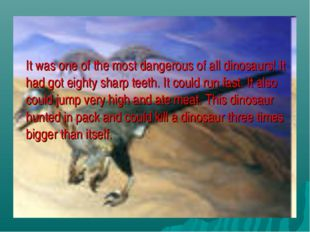 It was one of the most dangerous of all dinosaurs! It had got eighty sharp t