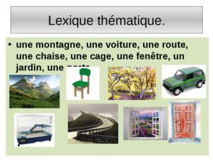 Lexique thématique. une montagne, une voiture, une route, une chaise, une cag