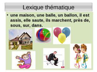 Lexique thématique une maison, une balle, un ballon, il est assis, elle saute