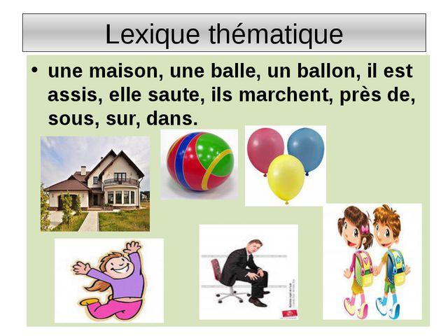Lexique thématique une maison, une balle, un ballon, il est assis, elle saute...
