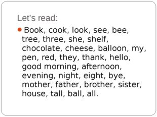 Let's read: Book, cook, look, see, bee, tree, three, she, shelf, chocolate, c