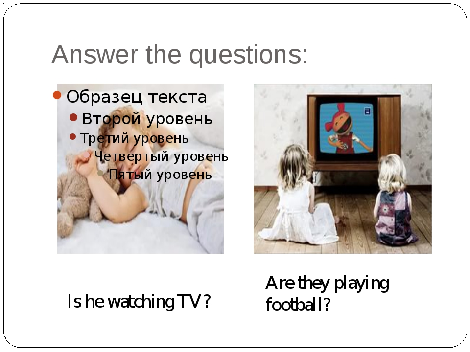 Answer the questions: Is he watching TV? Are they playing football?