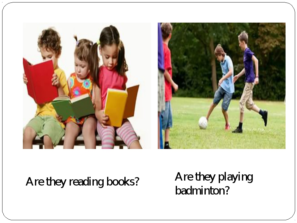 Are they reading books? Are they playing badminton?