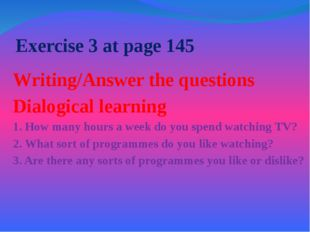 Exercise 3 at page 145 Writing/Answer the questions Dialogical learning 1. Ho