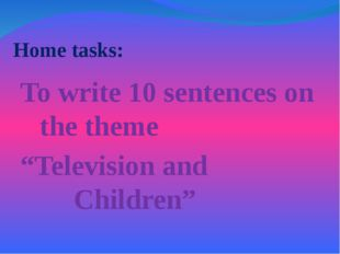 """Home tasks: To write 10 sentences on the theme """"Television and Childr"""