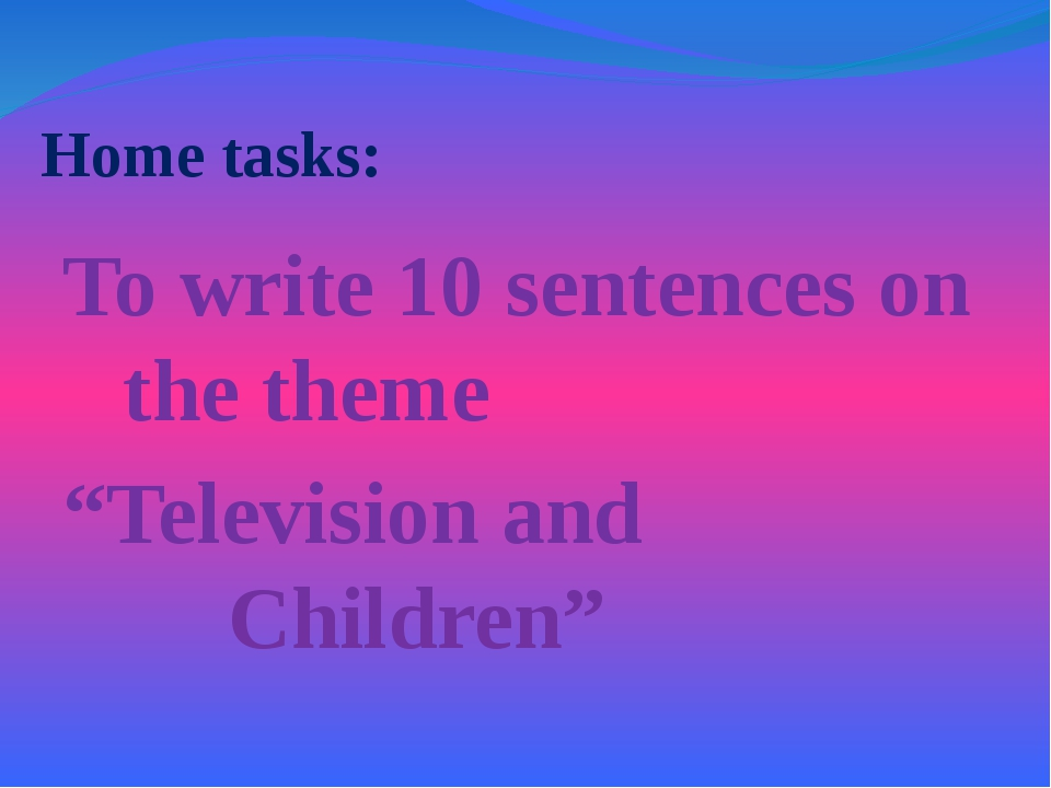 """Home tasks: To write 10 sentences on the theme """"Television and Childr..."""