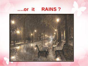 ….or it RAINS ?