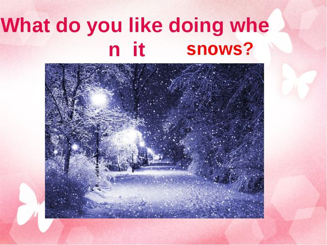 What do you like doing when it snows?