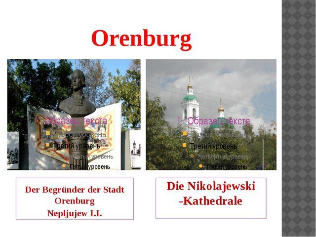 Orenburg Der Begründer der Stadt Orenburg Nepljujew I.I. Die Nikolajewski -Ka...