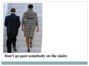 Don't go past somebody on the stairs