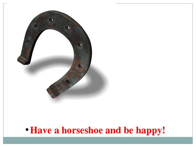 Have a horseshoe and be happy!