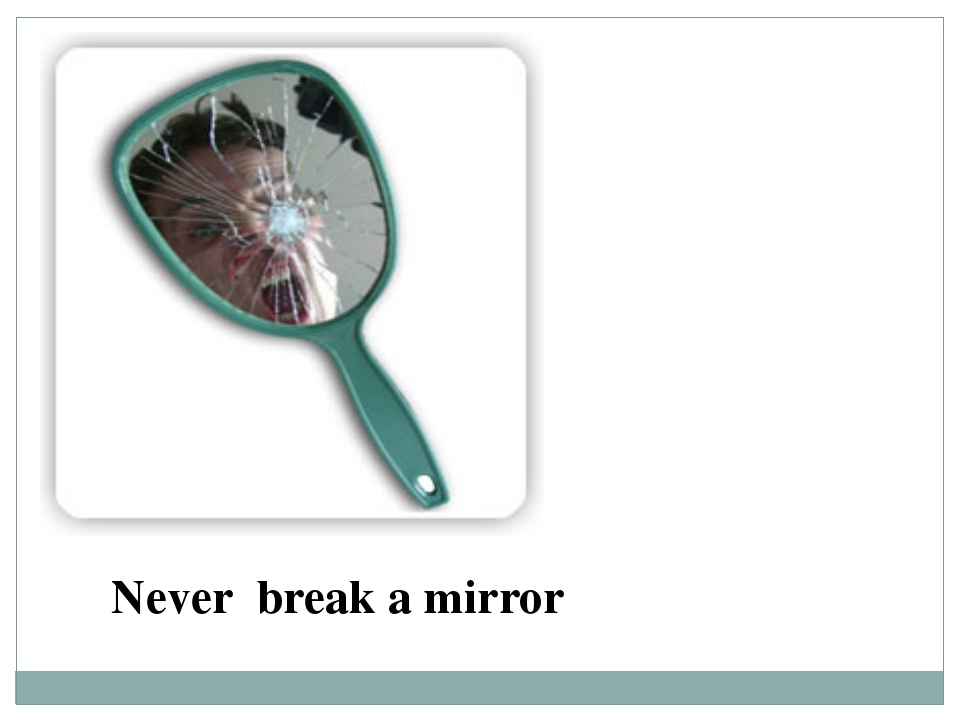 Never break a mirror