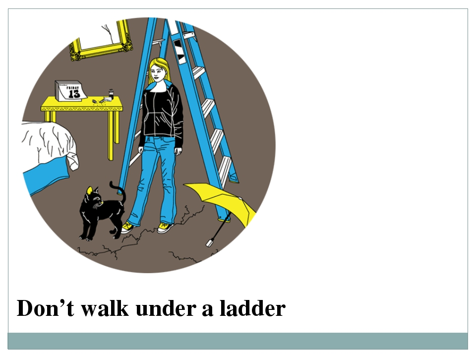 Don't walk under a ladder