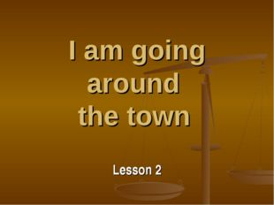 I am going around the town Lesson 2