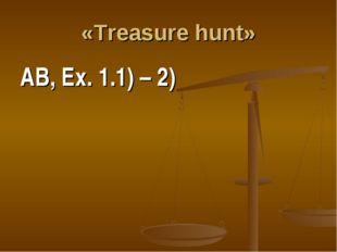 «Treasure hunt» AB, Ex. 1.1) – 2)
