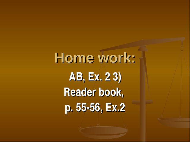 Home work: АВ, Ex. 2 3) Reader book, p. 55-56, Ex.2