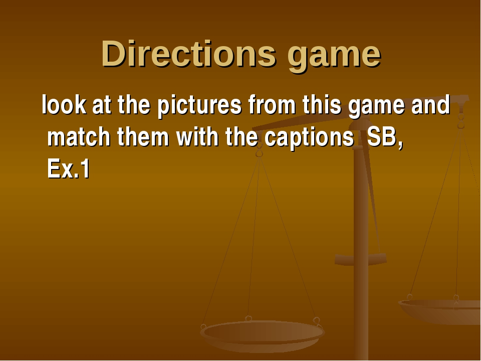 Directions game look at the pictures from this game and match them with the c...