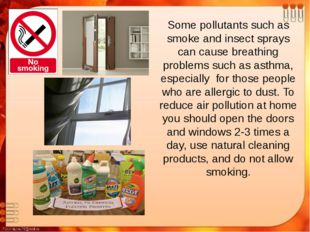 Some pollutants such as smoke and insect sprays can cause breathing problems