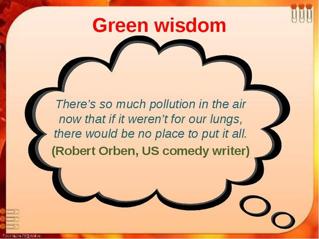 Green wisdom There's so much pollution in the air now that if it weren't for...