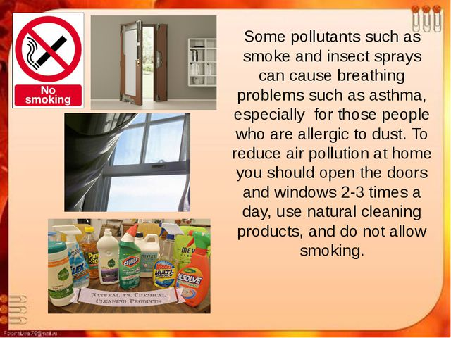 Some pollutants such as smoke and insect sprays can cause breathing problems...
