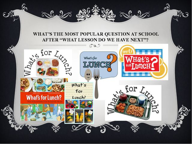 "WHAT'S THE MOST POPULAR QUESTION AT SCHOOL AFTER ""WHAT LESSON DO WE HAVE NEXT""?"