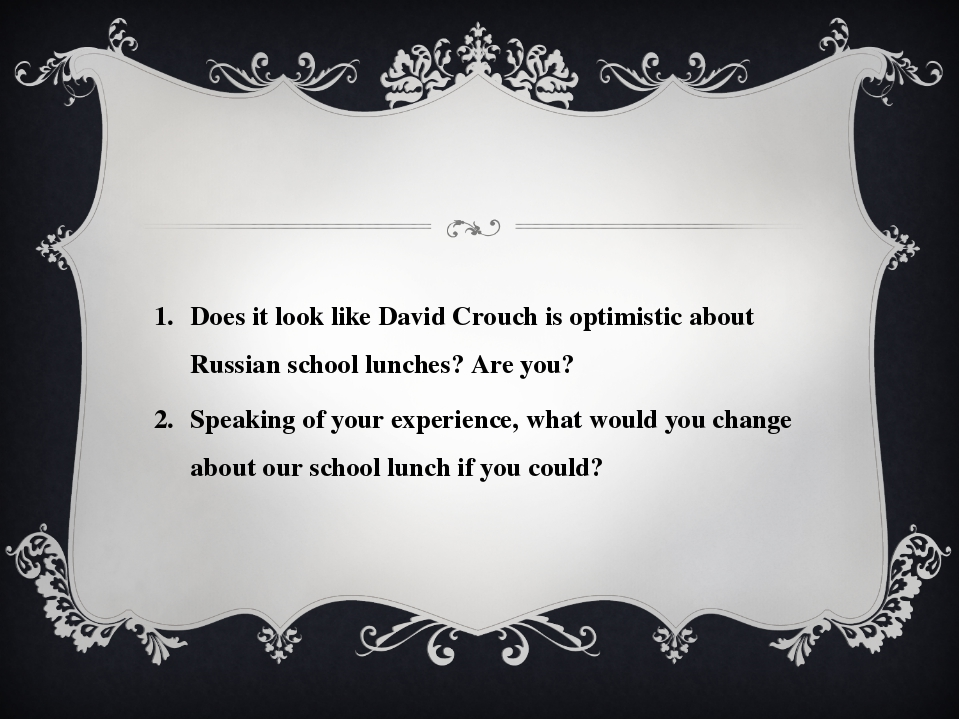 Does it look like David Crouch is optimistic about Russian school lunches? Ar...