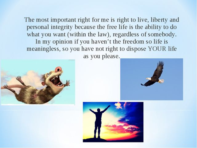 The most important right for me is right to live, liberty and personal integr...