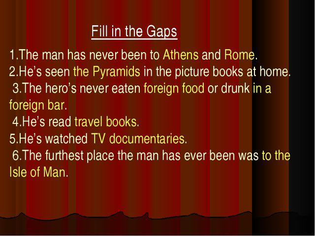 Fill in the Gaps 1.The man has never been to Athens and Rome. 2.He's seen the...