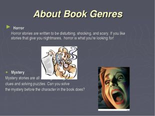 About Book Genres Horror Horror stories are written to be disturbing, shockin