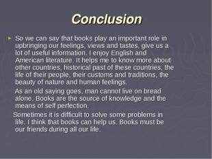 Conclusion So we can say that books play an important role in upbringing our
