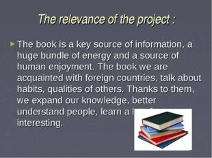 The relevance of the project : The book is a key source of information, a hug