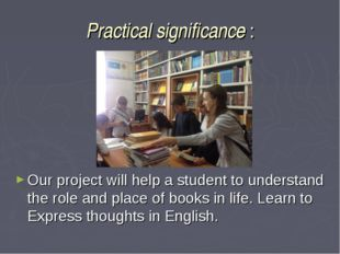 Practical significance : Our project will help a student to understand the ro