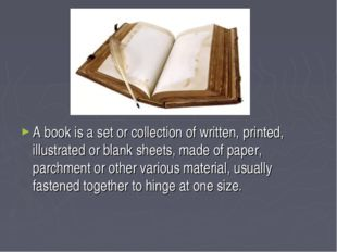 A book is a set or collection of written, printed, illustrated or blank sheet