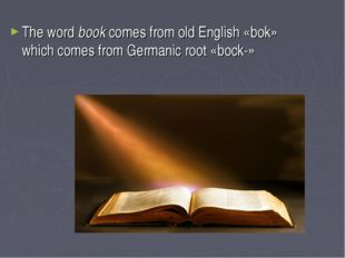 The word book comes from old English «bok» which comes from Germanic root «bo