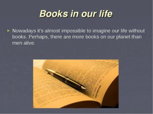 Books in our life Nowadays it's almost impossible to imagine our life without
