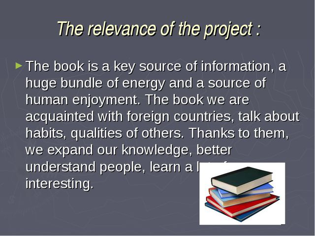 The relevance of the project : The book is a key source of information, a hug...