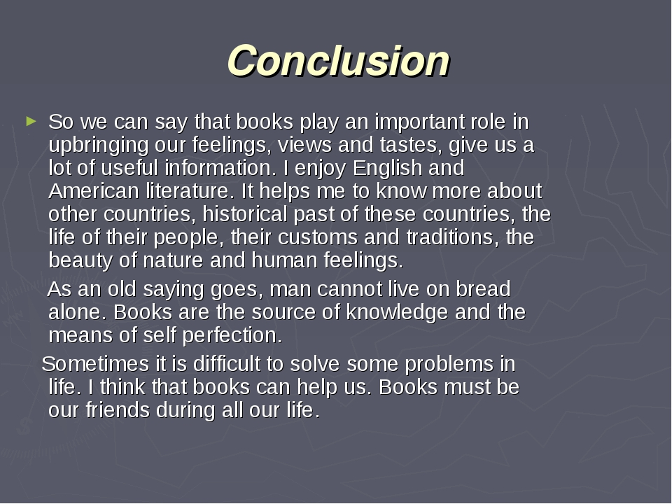 Conclusion So we can say that books play an important role in upbringing our...