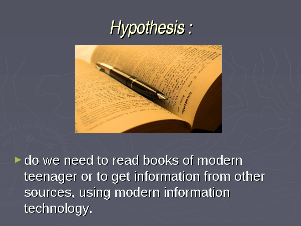 Hypothesis : do we need to read books of modern teenager or to get informatio...