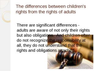 The differences between children's rights from the rights of adults There are